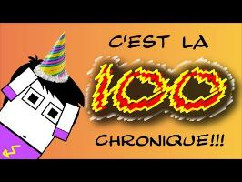 C'EST LA 100ème CHRONIQUE!