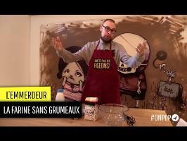 L'emmerdeur: la farine sans grumeaux