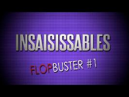FLOPBUSTER #1: Insaisissables