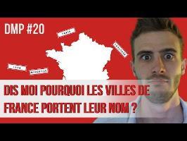 Dis-moi pourquoi les villes de France portent leur nom ? DMP #20