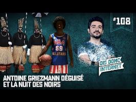 Antoine Griezmann déguisé et la Nuit des noirs - VERINO #108 // Dis donc internet...
