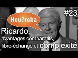 Ricardo, avantages comparatifs, libre-échange et complexité - Heu?reka #23