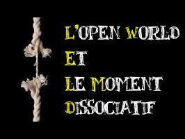 L'open world et le moment dissociatif [2 minutes pour convaincre]