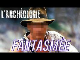 Que vaut Indiana Jones pour les archéologues ? / Passé Sauvage La mn nécessaire # 7