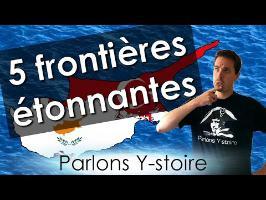 5 frontières étonnantes - Parlons Y-stoire #15