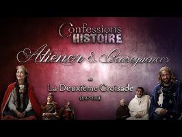 Confessions d'Histoire : Aliénor & Conséquences (ou La Deuxième Croisade)