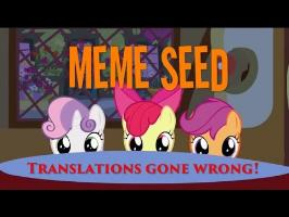 Meme Seed! Translations gone wrong!
