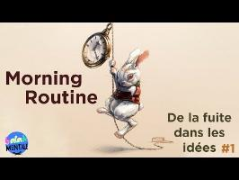 Morning routine - De la fuite dans les idées #1
