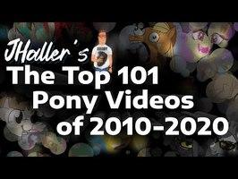 JHaller's Top 101 Pony Videos of 2010-2020