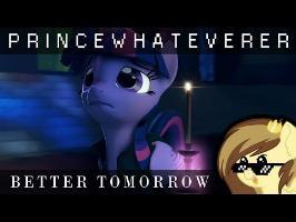 PrinceWhateverer - Better Tomorrow [MLP fan music]