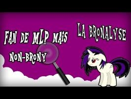 La Bronalyse - Episode 03 (ft. Shadow du Poney Blanc) - Le Coin Brony