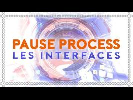 PAUSE PROCESS #45 Les Interfaces