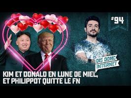 Kim et Donald en lune de miel. Et Philippot quitte le FN - VERINO #94 // Dis donc internet...
