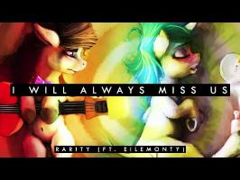 Rarity - I Will Always Miss Us (ft. Eilemonty)
