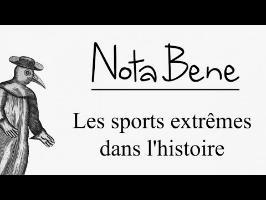 Les sports extrêmes dans l'histoire - Nota Bene #9