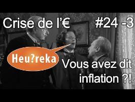 La crise de l'€ part 03 : Vous avez dit inflation ?! - Heu?reka #24-3