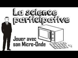 Ep09 La science participative (Jouons avec le Micro-Onde)