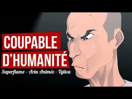 VOUS ÊTES COUPABLE D'HUMANITÉ ! (Dessin Animé)
