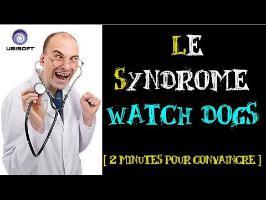 Le Syndrome Watch_Dogs [2 minutes pour convaincre]