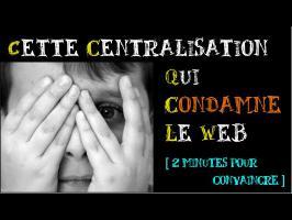 Cette centralisation qui condamne le web [2 minutes pour convaincre]