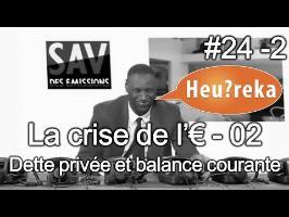 La crise de l'€ part 02 : Dette privée et balance courante - Heu?reka #24-2