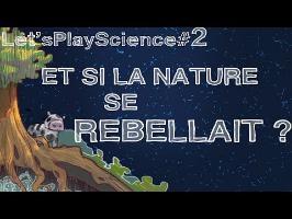 LetsPlayScience #2 - Que se passerait-il si la Nature se rebellait ?