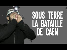 SOUS TERRE La bataille de Caen - Reportages #3