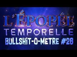 4 FAILS DANS L'ÉPOPÉE TEMPORELLE - BULLSHIT-O-MÈTRE #28