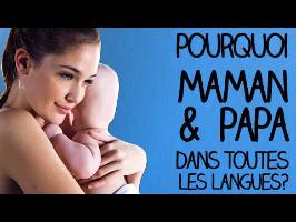 Pourquoi dit-on papa et maman dans toutes les langues? - MLTP#7