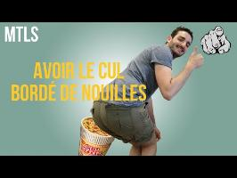 AVOIR LE CUL BORDÉ DE NOUILLES - MTLS