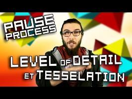 PAUSE PROCESS #26 LOD et Tessellation