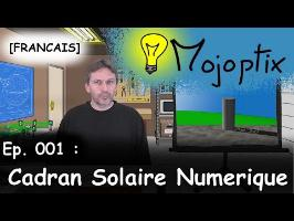 [FR] Mojoptix ep. #001: Cadran Solaire Numerique