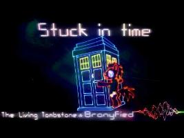 Song - Stuck in Time - The Living Tombstone and Bronyfied