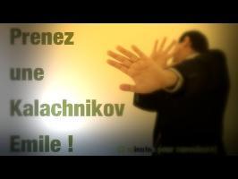 Prenez une kalachnikov Emile ! [2 minutes pour convaincre]