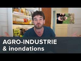 Agriculture industrielle et inondations : effets dramatiques de la destruction des sols