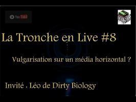 Vulgarisation sur un média horizontal - Tronche en Live #8 (ft Dirty Biology