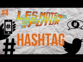 HASHTAG - Les mots du futur #4