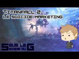 Sous le signe du G - S2 #04 - Titanfall 2 - Le suicide marketing