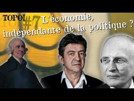 L'économie, indépendante de la politique ? Mélenchon et l'ordolibéralisme. (Topoï #7)