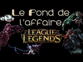 Le Fond De L'Affaire - League of Legends