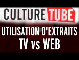 Culture Tube - Utilisation d'extraits : TV vs Web
