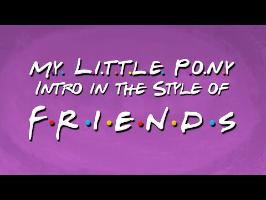 My Little Pony Intro: In the Style of F.R.I.E.N.D.S
