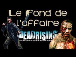 Le Fond De L'Affaire - Dead Rising - Dead Rising