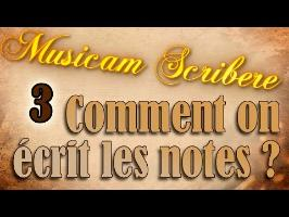 Musicam Scribere n°3 - Comment on écrit les notes ?