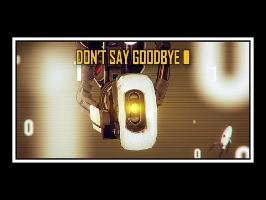 [♪] Portal - Don't Say Goodbye [GLaDOS' Song]