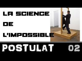 La Science de l'Impossible- Postulat 02