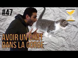 AVOIR UN CHAT DANS LA GORGE - Express'ion #47