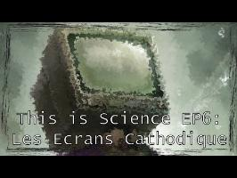 This is Science EP6: Les écrans cathodiques