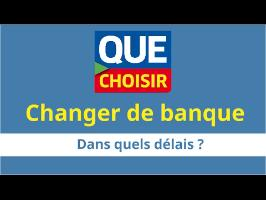CHANGER DE BANQUE - Dans quels délais ?