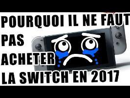POURQUOI IL NE FAUT PAS ACHETER LA SWITCH EN 2017 !